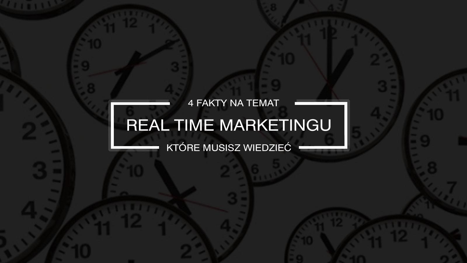 4 rzeczy, które powinieneś wiedzieć o real time marketingu