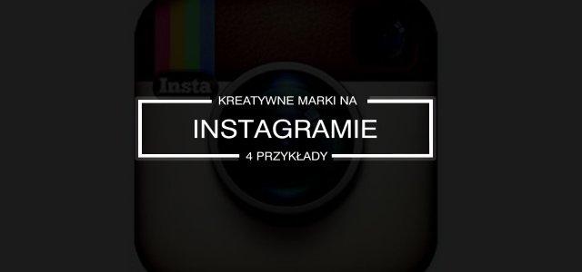 Jak prowadzić Instagram marki? – 4 kreatywne przykłady