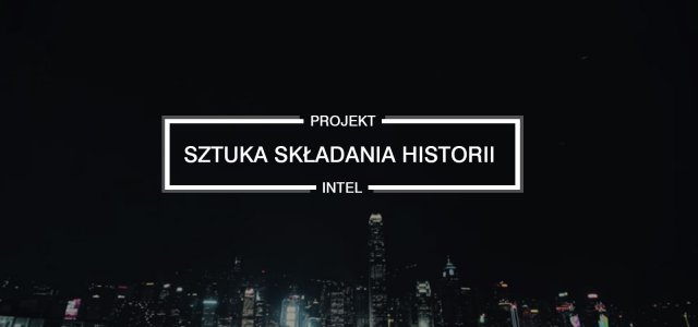 Zobacz pierwszy film kampanii Intel – Sztuka Składania Historii