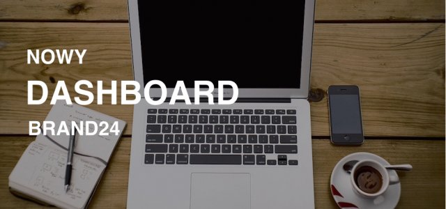Co nowego w Brand24? Prezentujemy ulepszony Dashboard